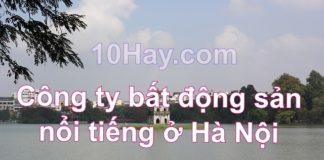 công ty bất động sản nổi tiếng ở Hà Nội
