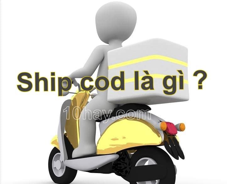 """Ship + Cod là chữ viết tắt của cụm từ """"Shipping""""+""""Cash on delivery"""" dịch ra tiếng Việt có nghĩa là giao hàng thu tiền hộ."""