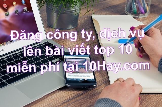 Đăng công ty, dịch vụ lên bài viết top 10 là hoàn toàn miễn phí